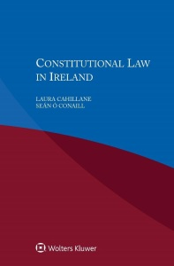 Dr Laura Cahillane's latest book, 'Constitutional Law in Ireland', co-authored with Dr Seán Ó Conaill of UCC, and published by Wolters Kluwer (2017)