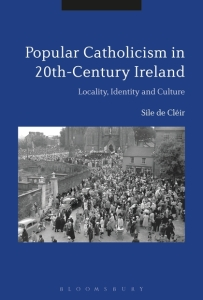 Síle de Cléir, Popular Catholicism in 20th-Century Ireland: Locality, Identity and Culture (2017)
